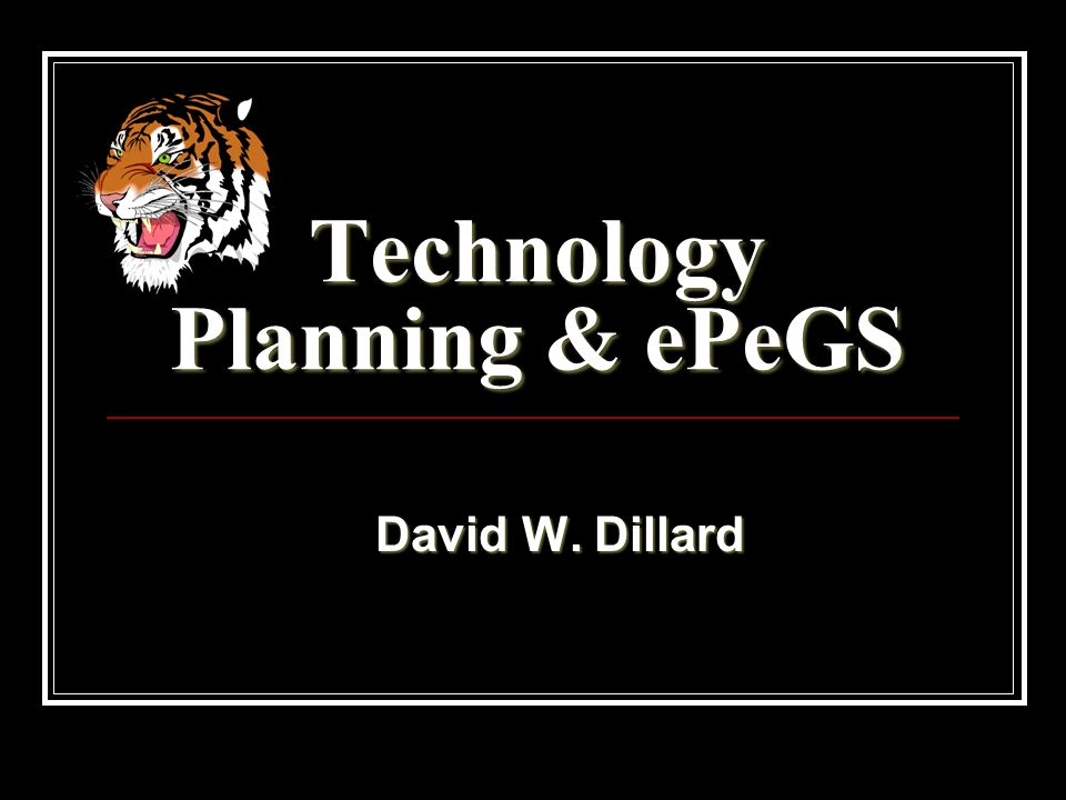 Technology Planning & ePeGS David W. Dillard David W. Dillard