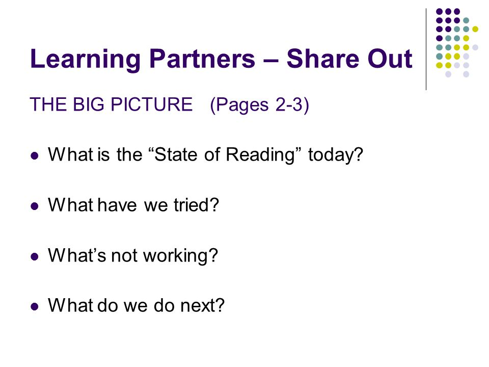Learning Partners – Share Out THE BIG PICTURE (Pages 2-3) What is the State of Reading today.