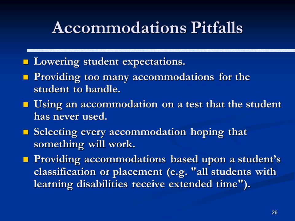26 Accommodations Pitfalls Lowering student expectations.