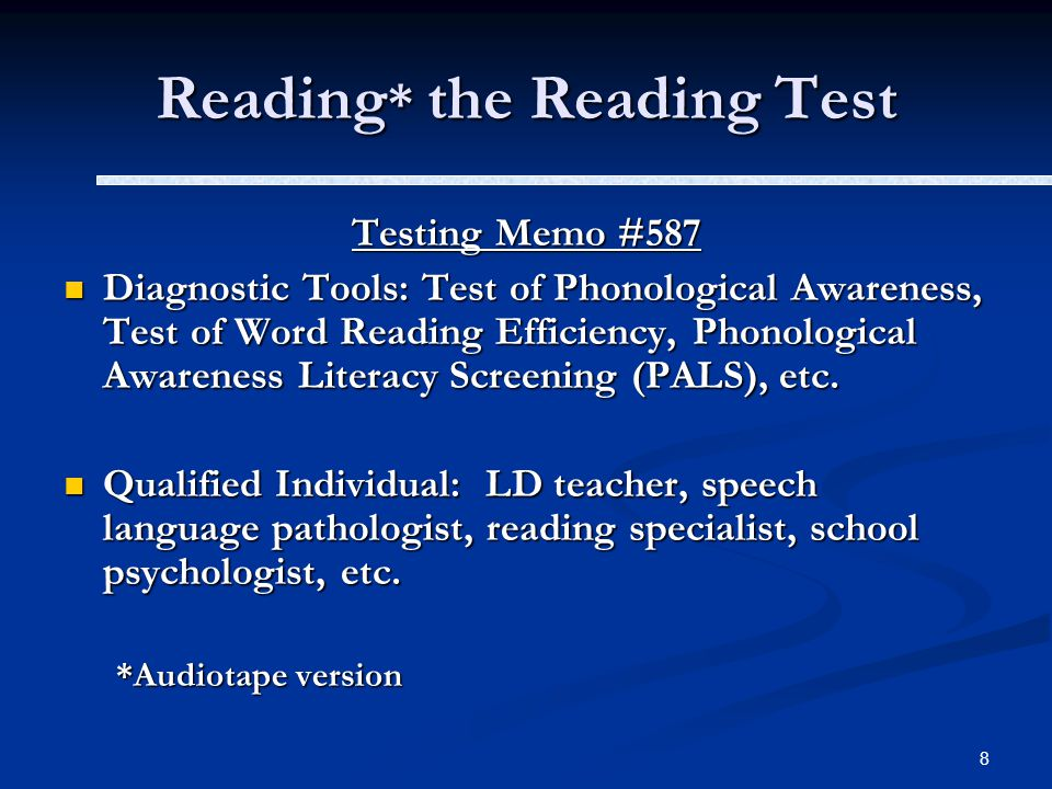 8 Reading * the Reading Test Testing Memo #587 Diagnostic Tools: Test of Phonological Awareness, Test of Word Reading Efficiency, Phonological Awareness Literacy Screening (PALS), etc.