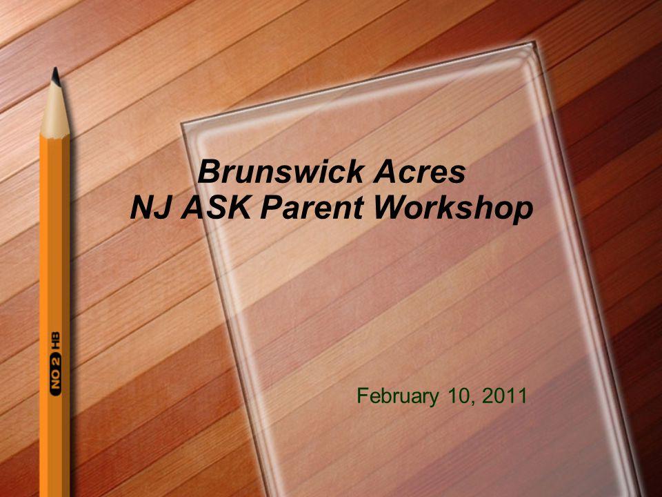 Brunswick Acres NJ ASK Parent Workshop February 10, 2011