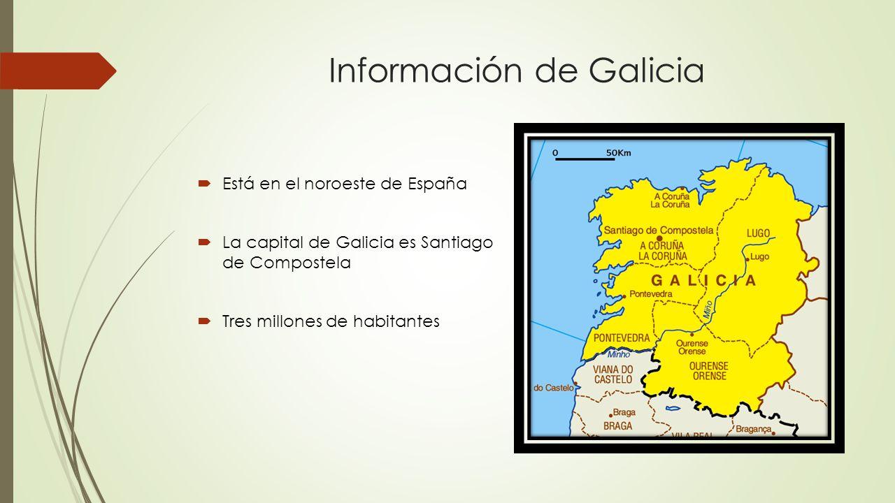 Información de Galicia  Está en el noroeste de España  La capital de Galicia es Santiago de Compostela  Tres millones de habitantes