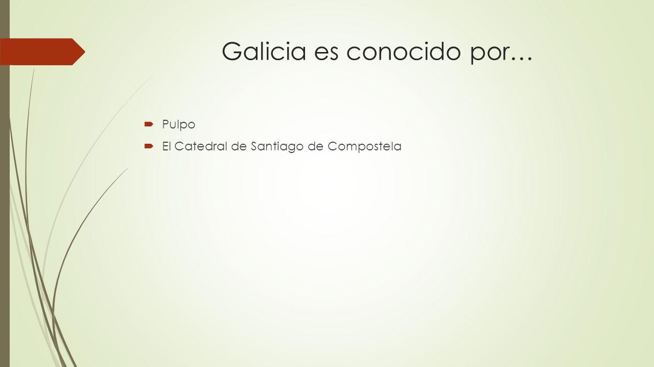 Galicia es conocido por…  Pulpo  El Catedral de Santiago de Compostela
