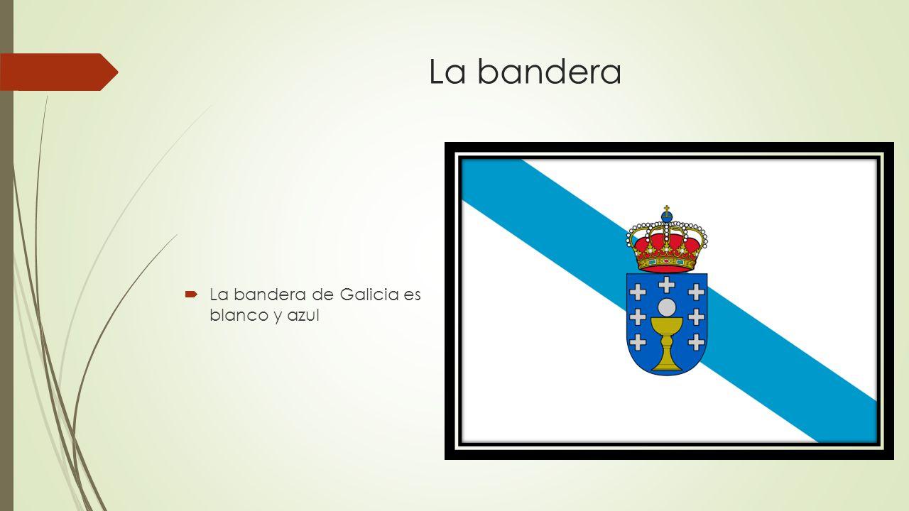 La bandera  La bandera de Galicia es blanco y azul