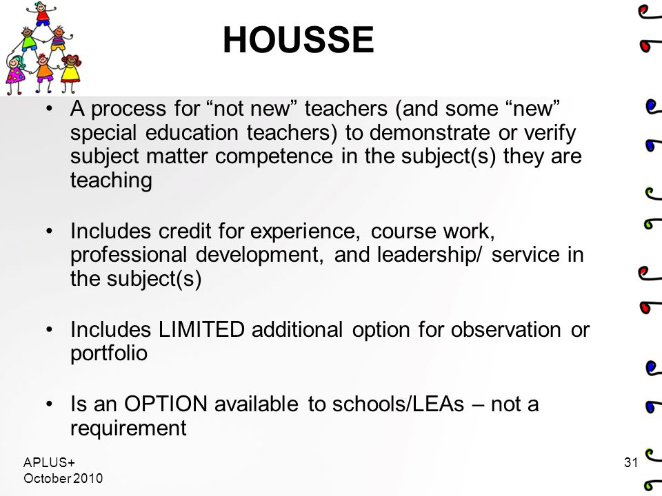 """HOUSSE A process for """"not new"""" teachers (and some """"new"""" special education teachers) to demonstrate or verify subject matter competence in the subject("""