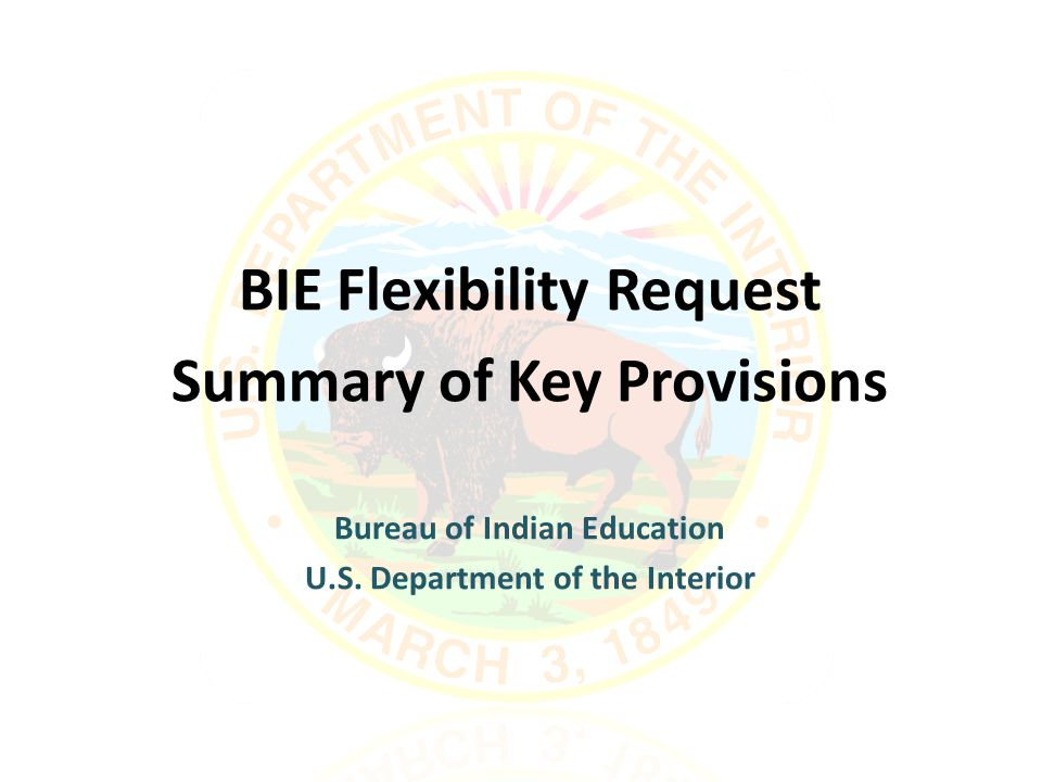 BIE Flexibility Request Summary of Key Provisions Bureau of Indian Education U.S.