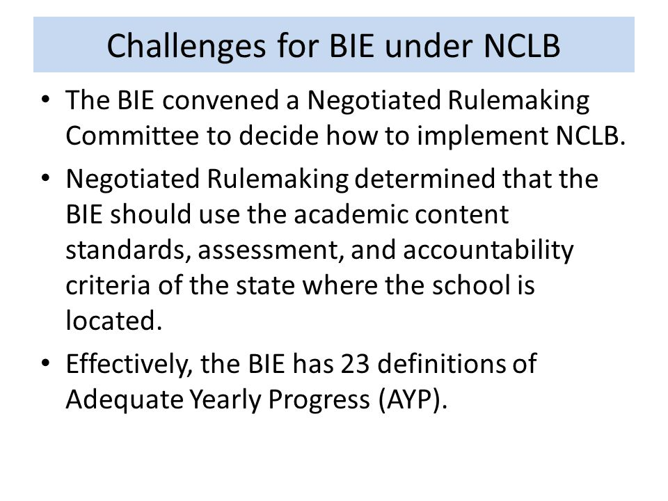 Challenges for BIE under NCLB The BIE convened a Negotiated Rulemaking Committee to decide how to implement NCLB.