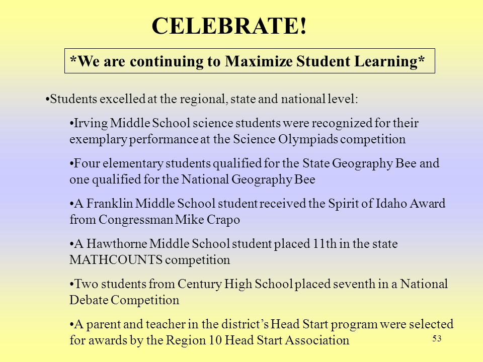 53 CELEBRATE! Students excelled at the regional, state and national level: Irving Middle School science students were recognized for their exemplary p