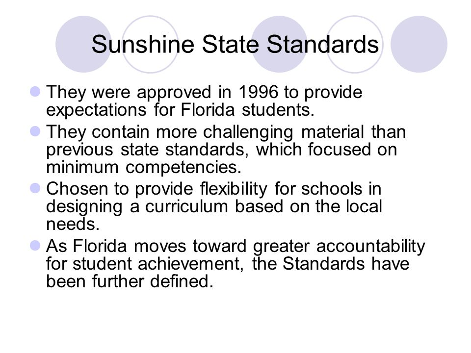 Sunshine State Standards They were approved in 1996 to provide expectations for Florida students.