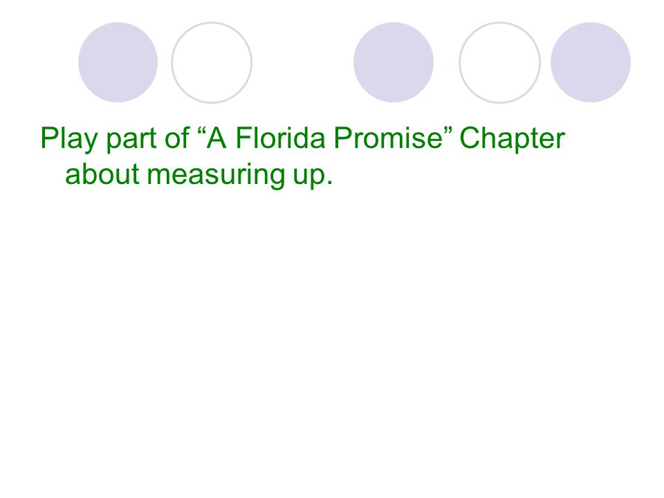 Play part of A Florida Promise Chapter about measuring up.