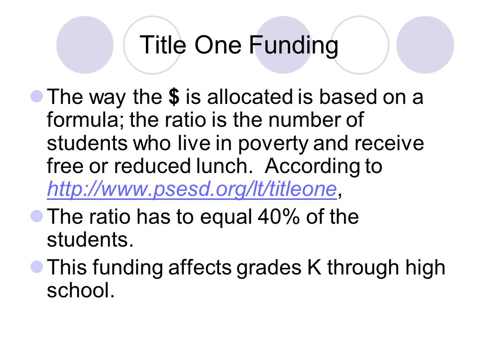 Title One Funding The way the $ is allocated is based on a formula; the ratio is the number of students who live in poverty and receive free or reduced lunch.