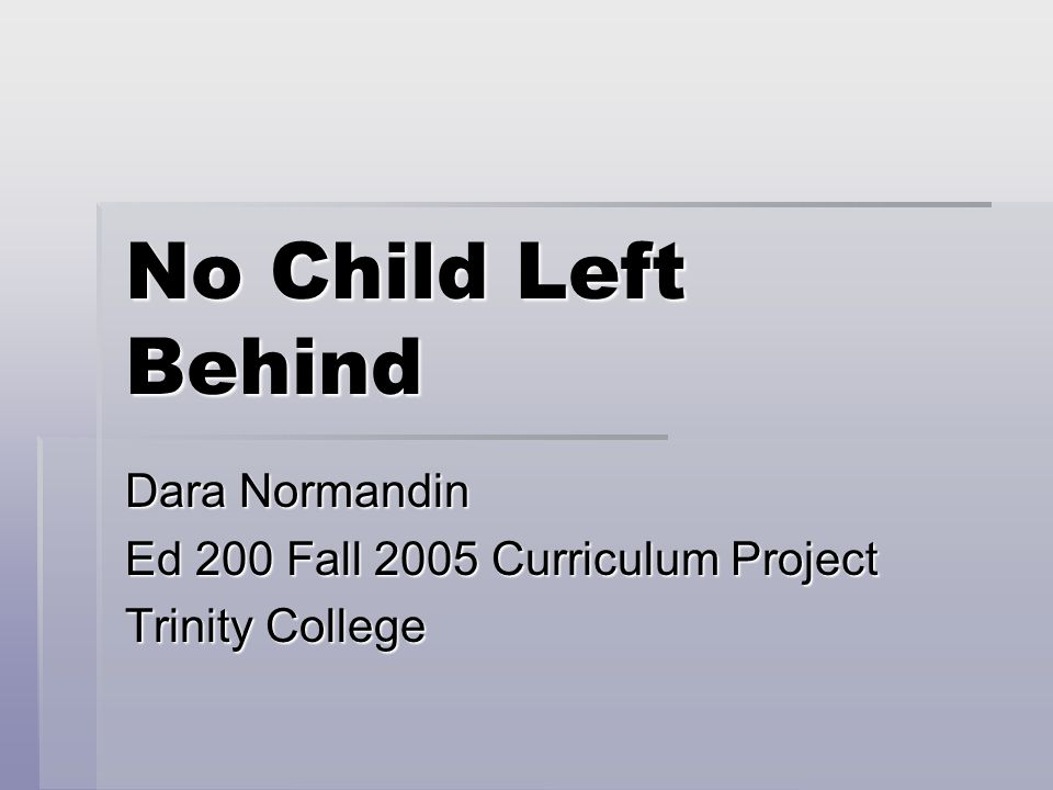 No Child Left Behind Dara Normandin Ed 200 Fall 2005 Curriculum Project Trinity College