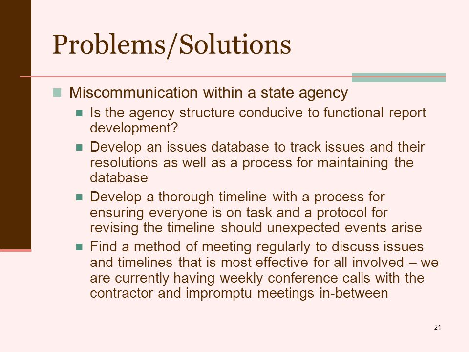 21 Problems/Solutions Miscommunication within a state agency Is the agency structure conducive to functional report development.