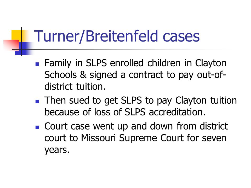 Turner/Breitenfeld cases Family in SLPS enrolled children in Clayton Schools & signed a contract to pay out-of- district tuition.