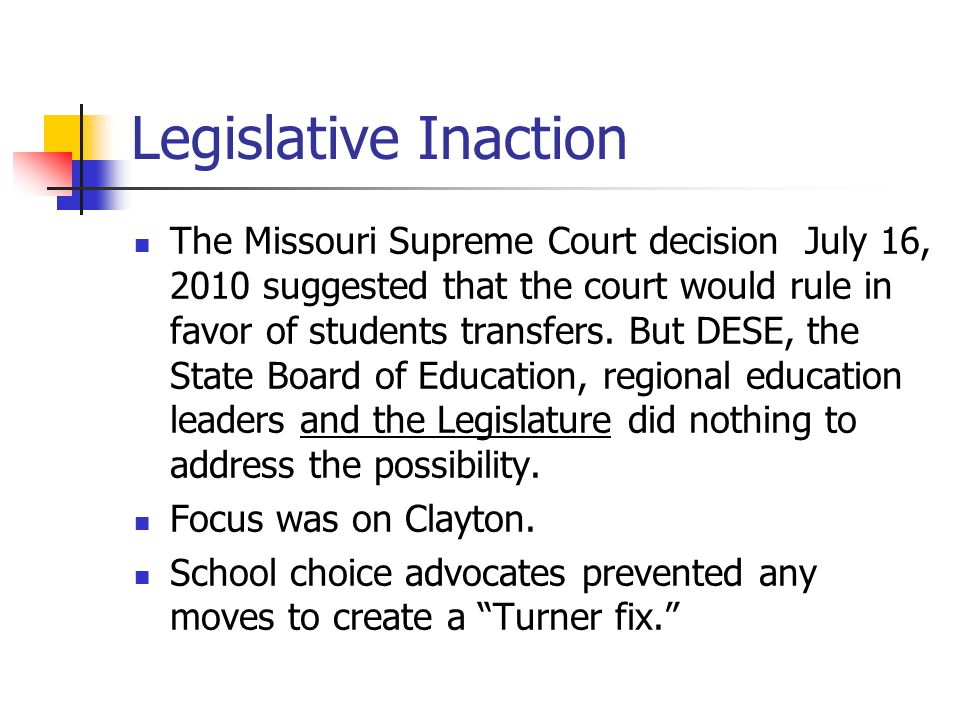 Legislative Inaction The Missouri Supreme Court decision July 16, 2010 suggested that the court would rule in favor of students transfers.