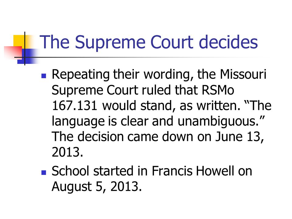 The Supreme Court decides Repeating their wording, the Missouri Supreme Court ruled that RSMo 167.131 would stand, as written.