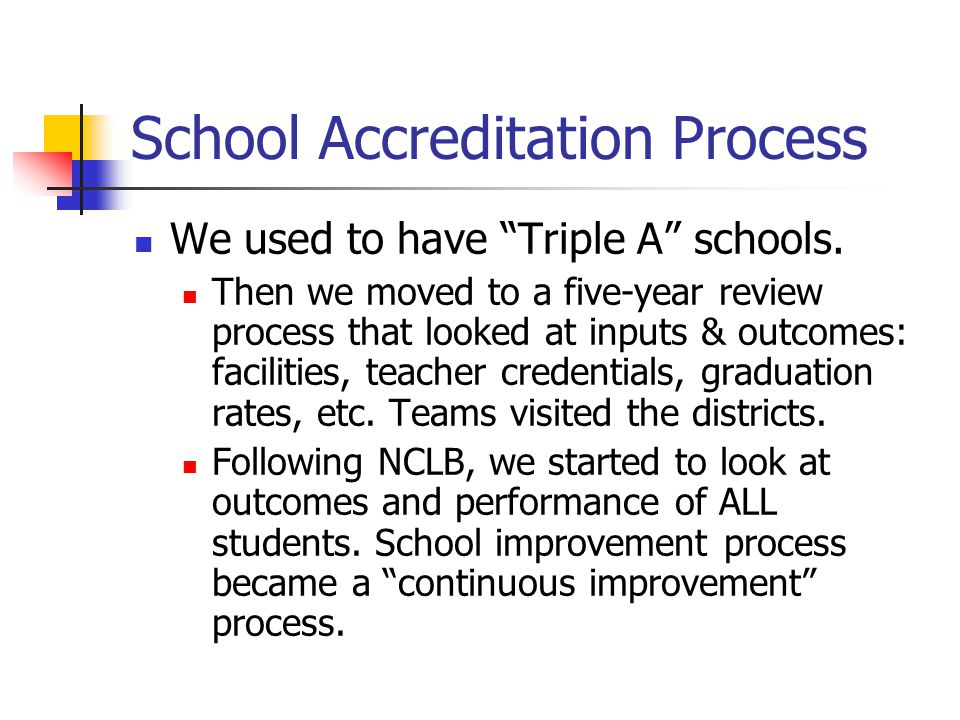 School Accreditation Process We used to have Triple A schools.