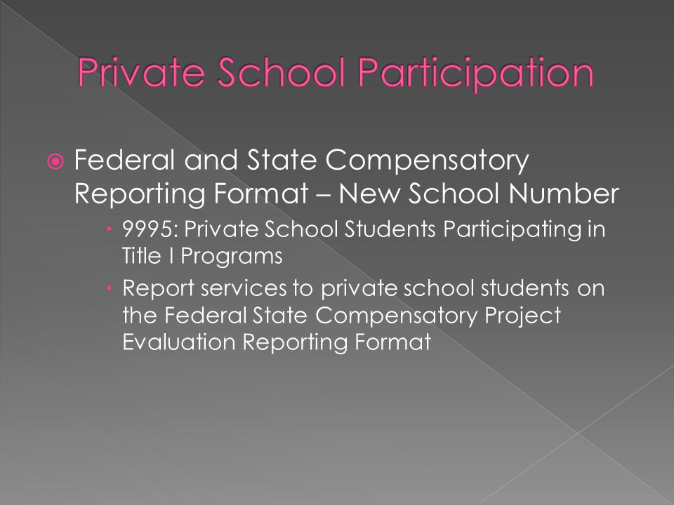 FFederal and State Compensatory Reporting Format – New School Number 99995: Private School Students Participating in Title I Programs RReport services to private school students on the Federal State Compensatory Project Evaluation Reporting Format