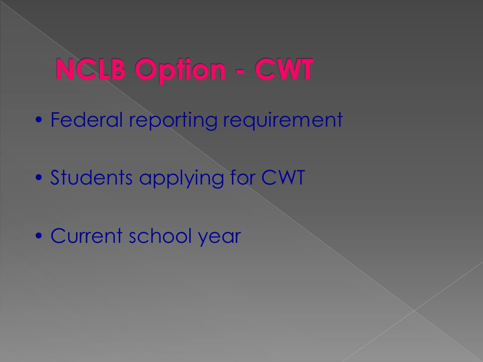 Federal reporting requirement Students applying for CWT Current school year