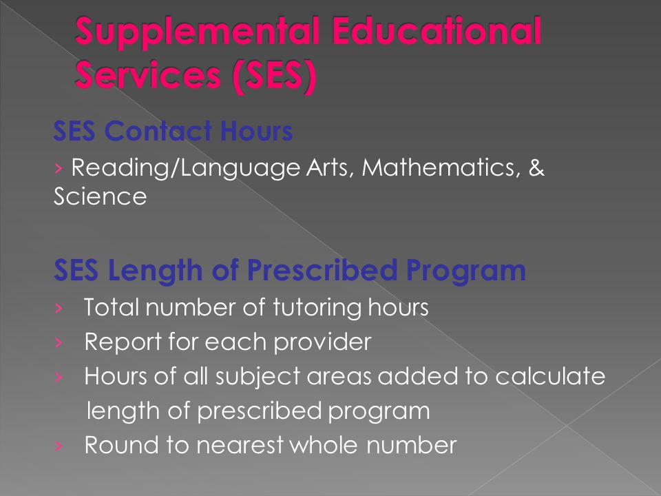 SES Contact Hours › Reading/Language Arts, Mathematics, & Science SES Length of Prescribed Program › Total number of tutoring hours › Report for each provider › Hours of all subject areas added to calculate length of prescribed program › Round to nearest whole number