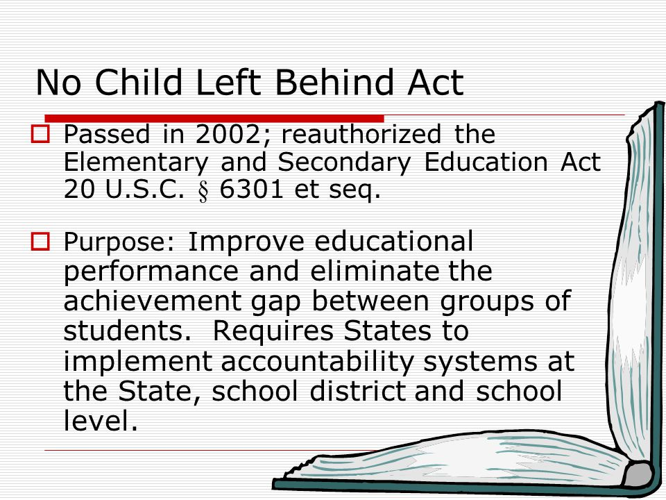 No Child Left Behind Act  Passed in 2002; reauthorized the Elementary and Secondary Education Act 20 U.S.C.