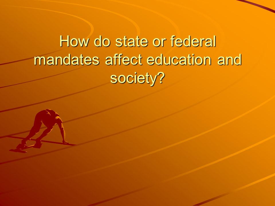 How do state or federal mandates affect education and society