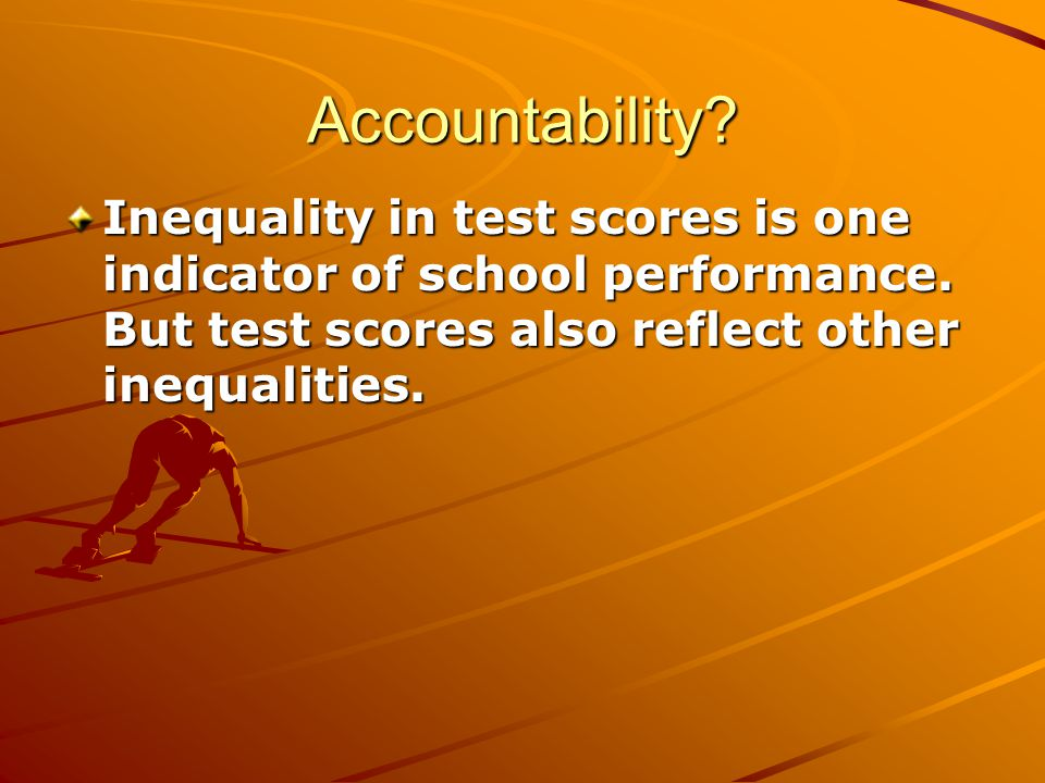 Accountability. Inequality in test scores is one indicator of school performance.