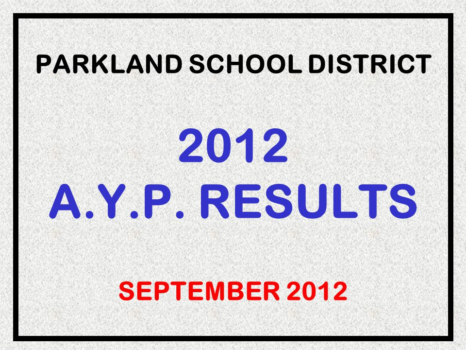 PARKLAND SCHOOL DISTRICT 2012 A.Y.P. RESULTS SEPTEMBER 2012