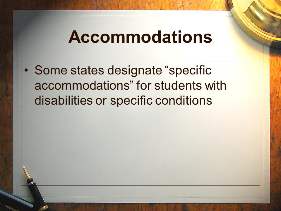 """Accommodations Some states designate """"specific accommodations"""" for students with disabilities or specific conditions"""