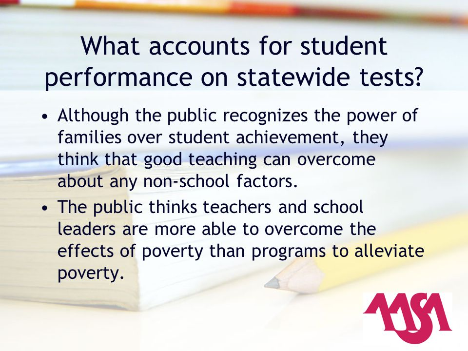 What accounts for student performance on statewide tests? Although the public recognizes the power of families over student achievement, they think th