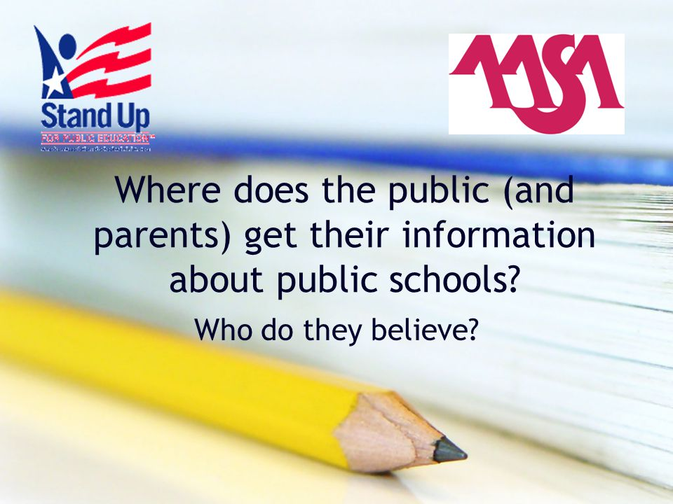 Where does the public (and parents) get their information about public schools? Who do they believe?