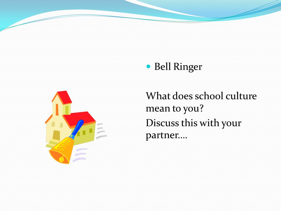 Bell Ringer What does school culture mean to you? Discuss this with your partner….