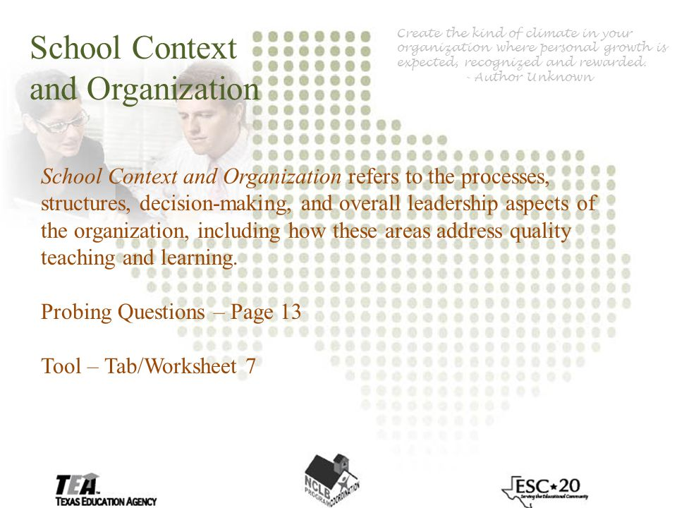 School Context and Organization School Context and Organization refers to the processes, structures, decision-making, and overall leadership aspects of the organization, including how these areas address quality teaching and learning.