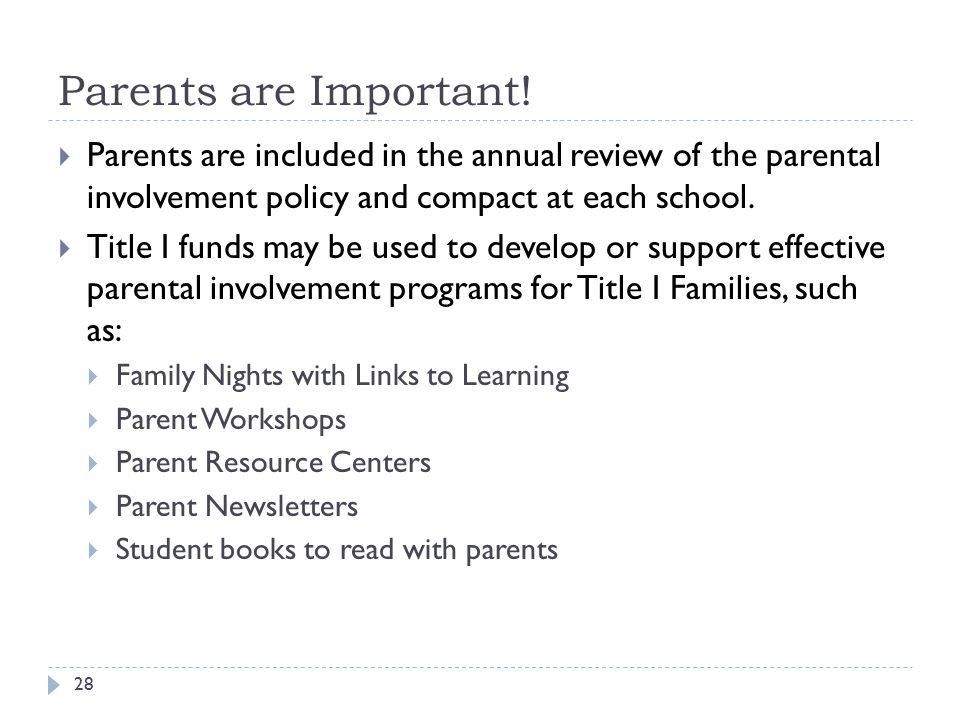 Parents are Important! 28  Parents are included in the annual review of the parental involvement policy and compact at each school.  Title I funds m