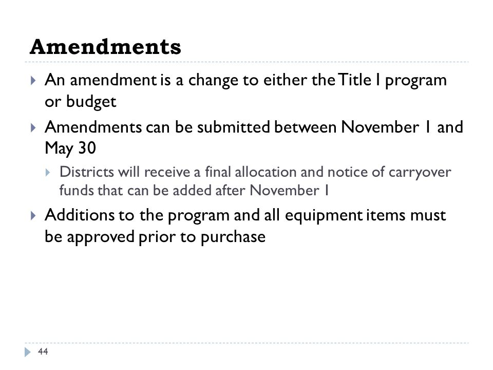 Amendments 44  An amendment is a change to either the Title I program or budget  Amendments can be submitted between November 1 and May 30  Distric