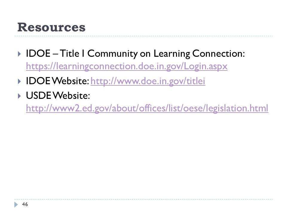 Resources 46  IDOE – Title I Community on Learning Connection: https://learningconnection.doe.in.gov/Login.aspx https://learningconnection.doe.in.gov