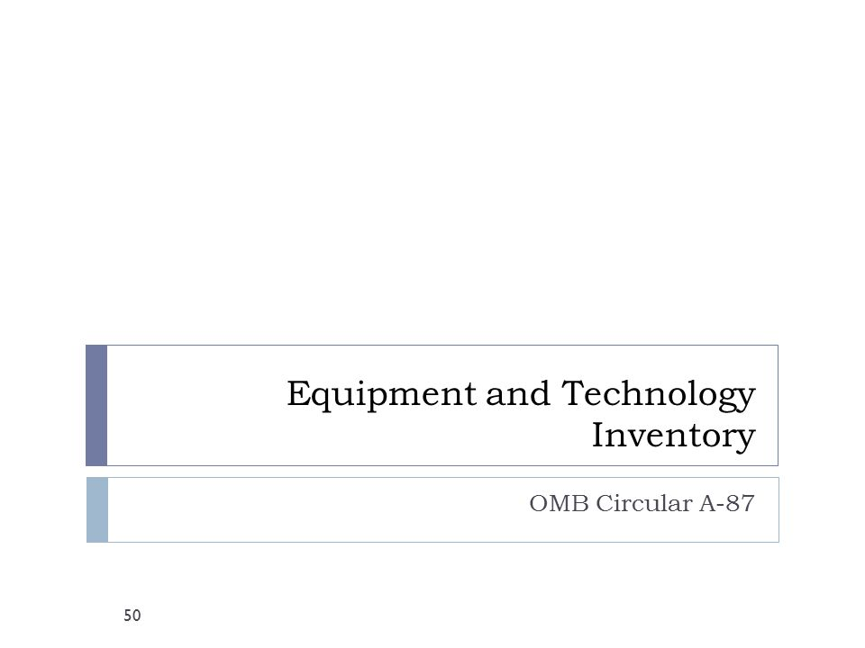 Equipment and Technology Inventory OMB Circular A-87 50