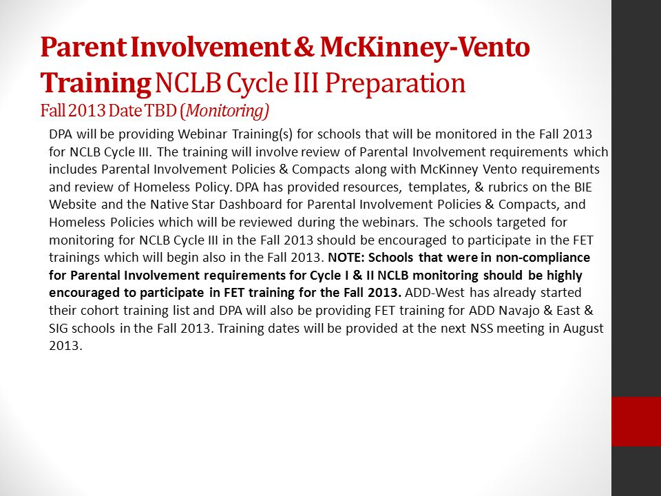 Parent Involvement & McKinney-Vento Training NCLB Cycle III Preparation Fall 2013 Date TBD (Monitoring) DPA will be providing Webinar Training(s) for schools that will be monitored in the Fall 2013 for NCLB Cycle III.