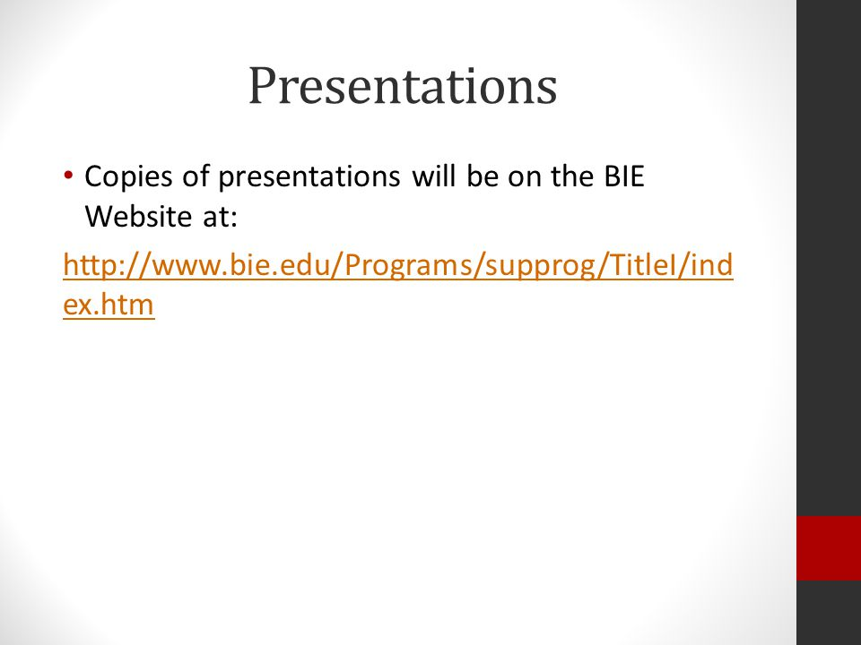 Presentations Copies of presentations will be on the BIE Website at: http://www.bie.edu/Programs/supprog/TitleI/ind ex.htm