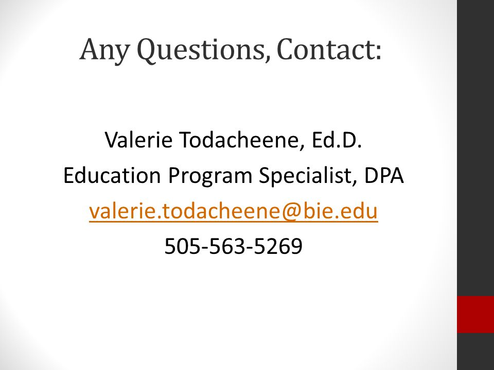 Any Questions, Contact: Valerie Todacheene, Ed.D.