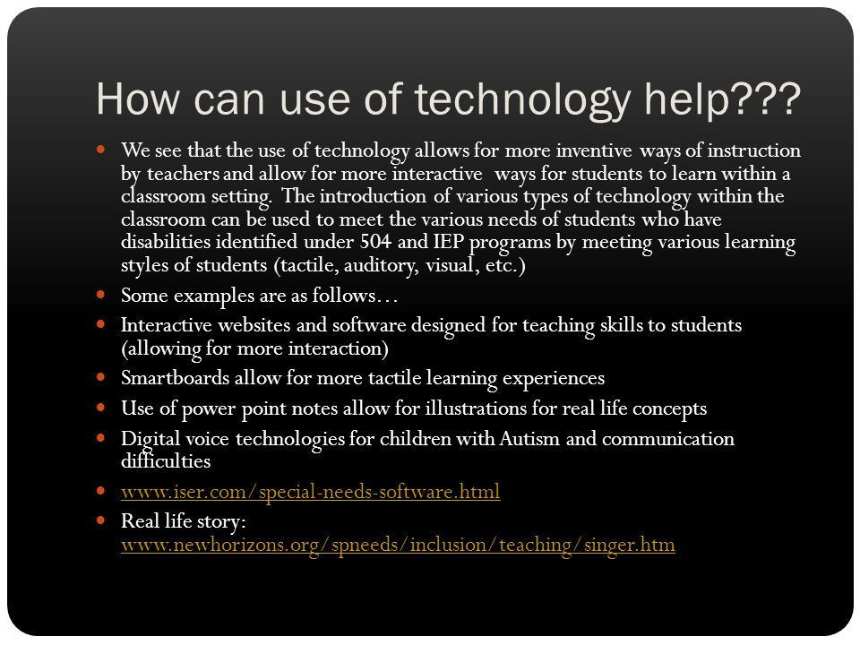 How can use of technology help??? We see that the use of technology allows for more inventive ways of instruction by teachers and allow for more inter