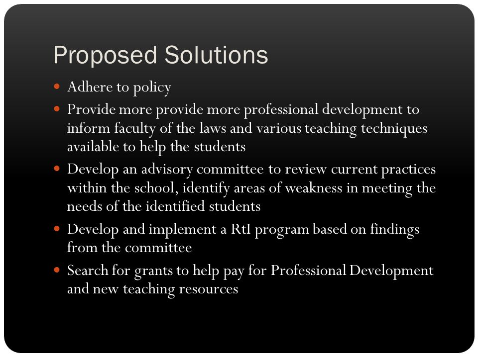 Proposed Solutions Adhere to policy Provide more provide more professional development to inform faculty of the laws and various teaching techniques a