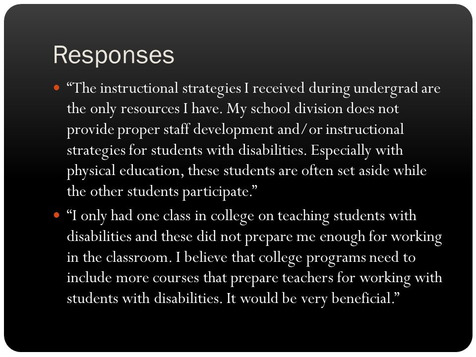 "Responses ""The instructional strategies I received during undergrad are the only resources I have. My school division does not provide proper staff de"