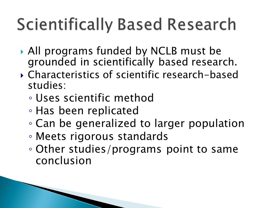  All programs funded by NCLB must be grounded in scientifically based research.