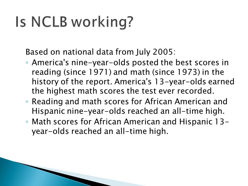 Based on national data from July 2005: ◦ America s nine-year-olds posted the best scores in reading (since 1971) and math (since 1973) in the history of the report.