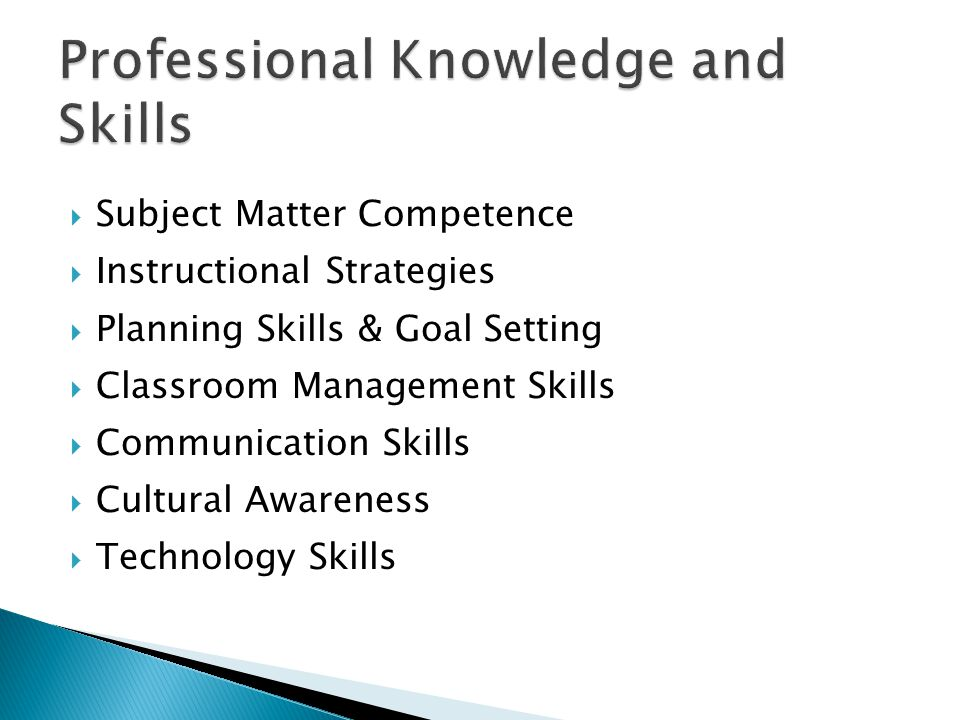  Subject Matter Competence  Instructional Strategies  Planning Skills & Goal Setting  Classroom Management Skills  Communication Skills  Cultural Awareness  Technology Skills