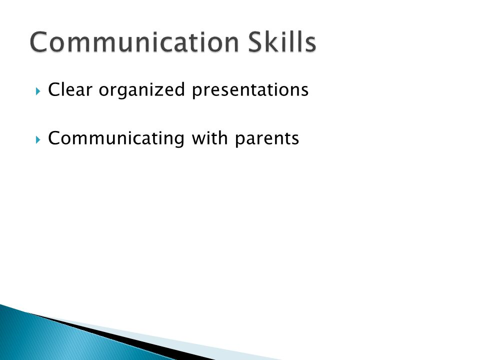  Clear organized presentations  Communicating with parents