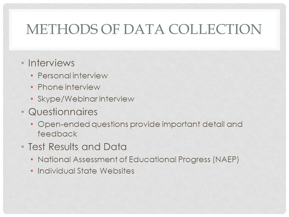 METHODS OF DATA COLLECTION Interviews Personal interview Phone interview Skype/Webinar interview Questionnaires Open-ended questions provide important