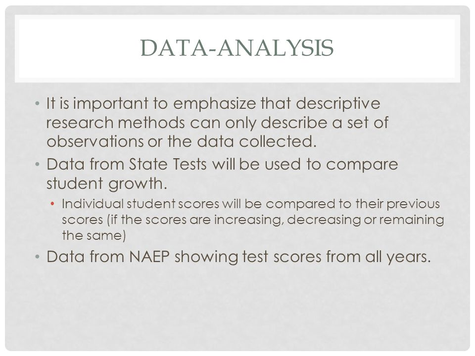 DATA-ANALYSIS It is important to emphasize that descriptive research methods can only describe a set of observations or the data collected. Data from