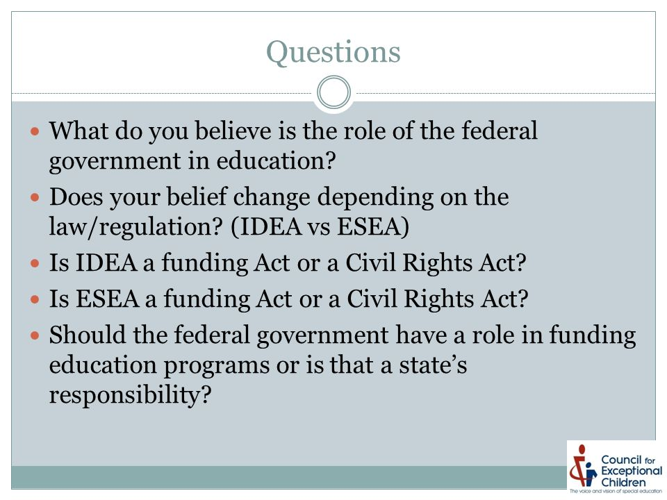 Questions What do you believe is the role of the federal government in education.